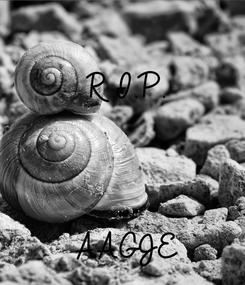 Poster: R.I.P.    AAGJE