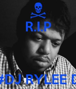 Poster: R.I.P    #DJ RYLEE D