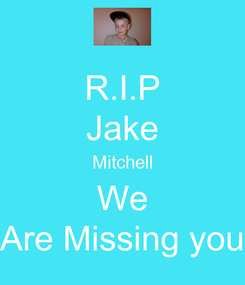 Poster: R.I.P Jake Mitchell We Are Missing you