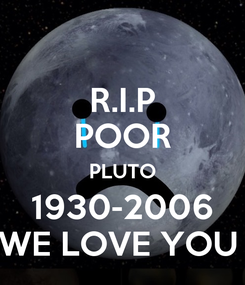 Poster: R.I.P POOR PLUTO 1930-2006 WE LOVE YOU