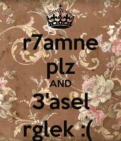 Poster: r7amne plz AND 3'asel rglek :(