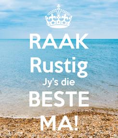 Poster: RAAK Rustig Jy's die BESTE MA!