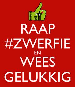 Poster: RAAP #ZWERFIE EN WEES GELUKKIG