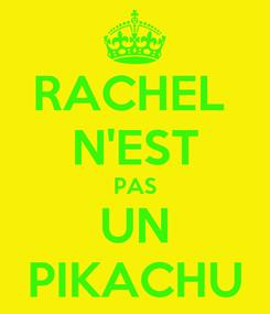 Poster: RACHEL  N'EST PAS UN PIKACHU