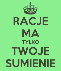 Poster: RACJE MA TYLKO TWOJE SUMIENIE