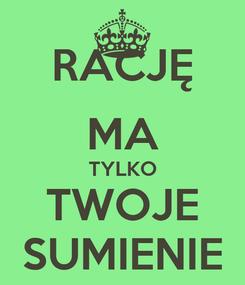 Poster: RACJĘ MA TYLKO TWOJE SUMIENIE