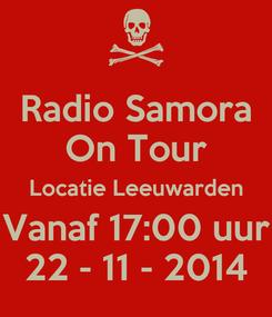 Poster: Radio Samora On Tour Locatie Leeuwarden Vanaf 17:00 uur 22 - 11 - 2014