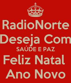 Poster: RadioNorte Deseja Com SAÚDE E PAZ Feliz Natal  Ano Novo