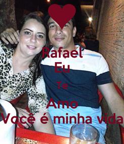 Poster: Rafael Eu Te Amo Você é minha vida