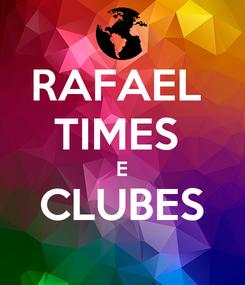 Poster: RAFAEL  TIMES  E CLUBES