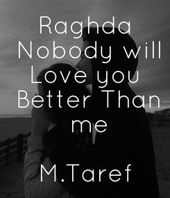 Poster: Raghda  Nobody will  Love you   Better Than  me  M.Taref