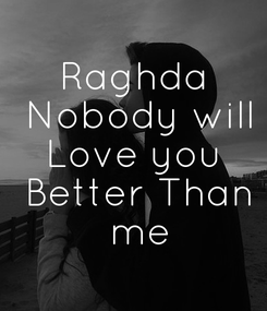 Poster: Raghda  Nobody will  Love you   Better Than  me