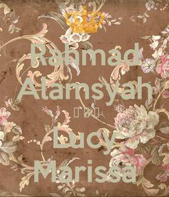 Poster: Rahmad Alamsyah  ❤ ❤ ❤ Lucy Marissa
