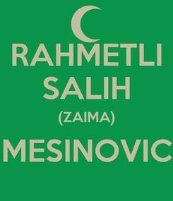 Poster: RAHMETLI SALIH (ZAIMA) MESINOVIC