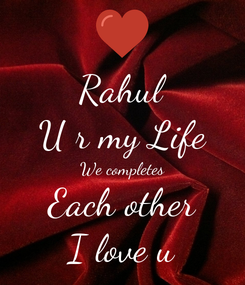 Poster: Rahul U r my Life We completes Each other I love u