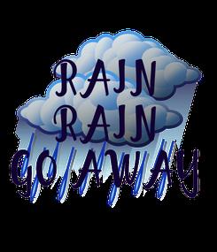 Poster: RAIN RAIN GO AWAY
