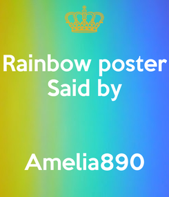 Poster: Rainbow poster Said by   Amelia890