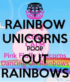 Poster: RAINBOW UNICORNS POOP OUT RAINBOWS