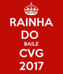Poster: RAINHA DO  BAILE CVG 2017