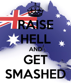 Poster: RAISE HELL AND GET SMASHED