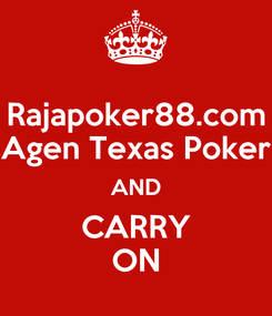 Poster: Rajapoker88.com Agen Texas Poker AND CARRY ON