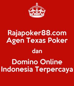Poster: Rajapoker88.com Agen Texas Poker dan Domino Online Indonesia Terpercaya