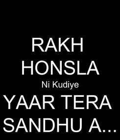 Poster: RAKH  HONSLA Ni Kudiye YAAR TERA  SANDHU A...