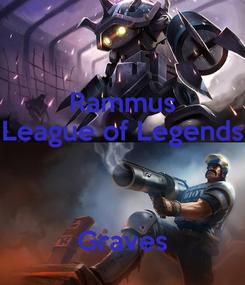 Poster: Rammus League of Legends   Graves