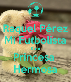 Poster: Raquel Pérez Mi Futbolista & mi Princesa  Hermosa