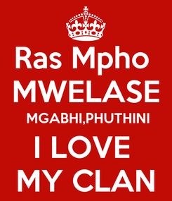 Poster: Ras Mpho  MWELASE  MGABHI,PHUTHINI I LOVE  MY CLAN