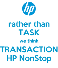 Poster: rather than TASK we think TRANSACTION HP NonStop