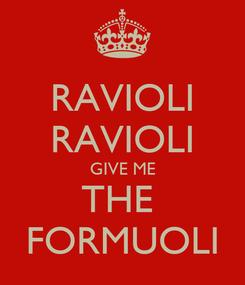 Poster: RAVIOLI RAVIOLI GIVE ME THE  FORMUOLI