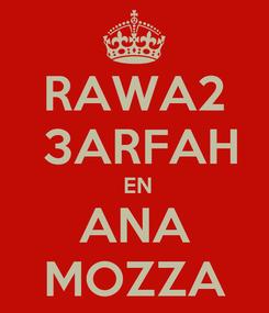 Poster: RAWA2  3ARFAH  EN ANA MOZZA