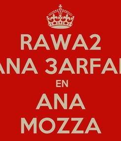 Poster: RAWA2 ANA 3ARFAH  EN ANA MOZZA