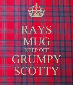 Poster: RAYS MUG KEEP OFF GRUMPY SCOTTY