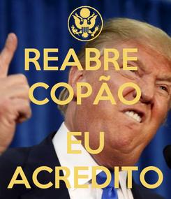 Poster: REABRE  COPÃO   EU ACREDITO