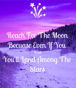 Poster: Reach For The Moon Becuase Even If You  MISS You'll Land Among The  Stars