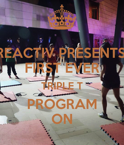 Poster: REACTIV PRESENTS: FIRST EVER TRIPLE T PROGRAM ON