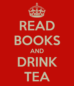 Poster: READ BOOKS AND DRINK TEA