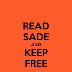 Poster: READ SADE AND KEEP FREE
