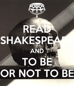 Poster: READ SHAKESPEARE AND TO BE OR NOT TO BE