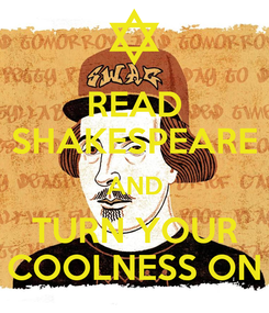 Poster: READ SHAKESPEARE AND TURN YOUR COOLNESS ON