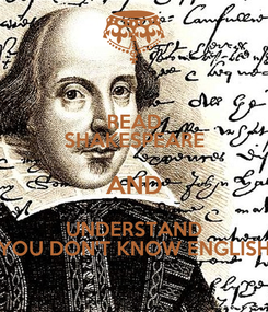 Poster: READ SHAKESPEARE AND UNDERSTAND YOU DON'T KNOW ENGLISH