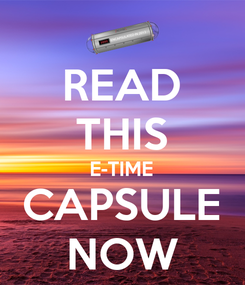 Poster: READ THIS E-TIME CAPSULE NOW