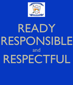 Poster: READY RESPONSIBLE and RESPECTFUL