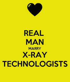 Poster: REAL  MAN MARRY X-RAY TECHNOLOGISTS