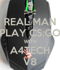 Poster: REAL MAN PLAY CS:GO WITH A4TECH V8