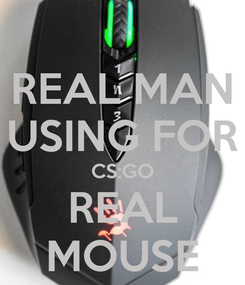 Poster: REAL MAN USING FOR CS:GO REAL MOUSE