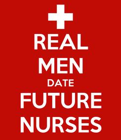 Poster: REAL MEN DATE FUTURE NURSES