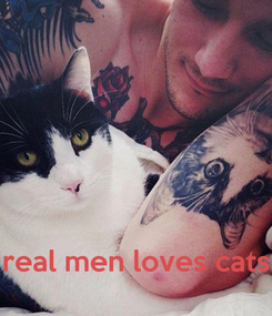 Poster:     real men loves cats